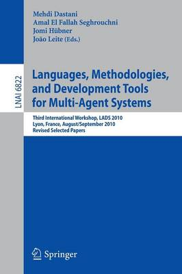 Languages, Methodologies, and Development Tools for Multi-Agent Systems: Third International Workshop, LADS 2010, Lyon, France, August 30--September 1, 2010, Revised Selected Papers