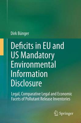 Deficits in EU and US Mandatory Environmental Information Disclosure: Legal, Comparative Legal and Economic Facets of Pollutant Release Inventories