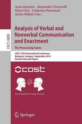 Analysis of Verbal and Nonverbal Communication and Enactment.The Processing Issues: COST 2102 International Conference, Budapest, Hungary, September 7-10, 2010, Revised Selected Papers