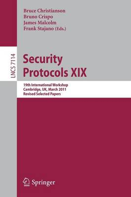 Security Protocols XIX: 19th International Workshop, Cambridge, UK, March 28-30, 2011, Revised Selected Papers