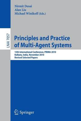Principles and Practice of Multi-Agent Systems: 13th International Conference, PRIMA 2010, Kolkata, India, November 12-15, 2010, Revised Selected Papers
