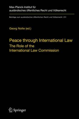 Peace through International Law: The Role of the International Law Commission. A Colloquium at the Occasion of its Sixtieth Anniversary