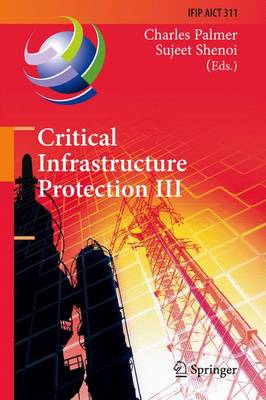 Critical Infrastructure Protection III: Third IFIP WG 11.10 International Conference, Hanover, New Hampshire, USA, March 23-25, 2009, Revised Selected Papers