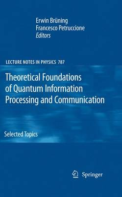Theoretical Foundations of Quantum Information Processing and Communication: Selected Topics