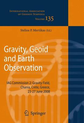 Gravity, Geoid and Earth Observation: IAG Commission 2: Gravity Field, Chania, Crete, Greece, 23-27 June 2008