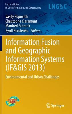 Information Fusion and Geographic Information Systems (IF&GIS 2013): Environmental and Urban Challenges