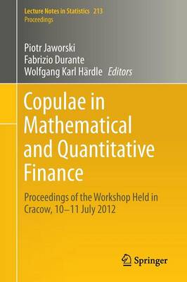 Copulae in Mathematical and Quantitative Finance: Proceedings of the Workshop Held in Cracow, 10-11 July 2012