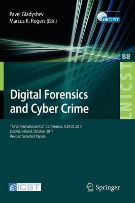 Digital Forensics and Cyber Crime: Third International ICST Conference, ICDF2C 2011, Dublin, Ireland, October 26-28, 2011, Revised Selected Papers
