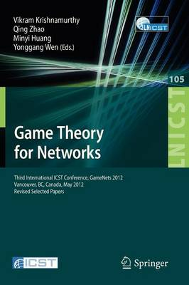 Game Theory for Networks: Third International ICST Conference, GameNets 2012, Vancouver, Canada, May 24-26, 2012, Revised Selected Papers