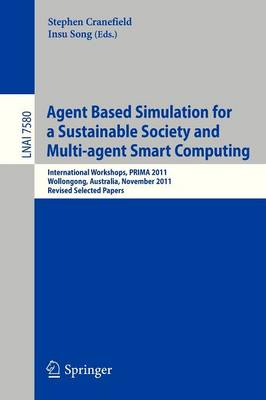 Agent Based Simulation for a Sustainable Society and Multiagent Smart Computing: International Workshops, PRIMA 2011, Wollongong, Australia, November 14, 2011, Revised Selected Papers