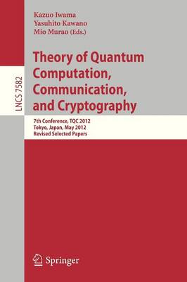 Theory of Quantum Computation, Communication, and Cryptography: 7th Conference, TQC 2012, Tokyo, Japan, May 17-19, 2012, Revised Selected Papers