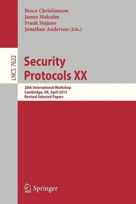 Security Protocols XX: 20th International Workshop, Cambridge, UK, April 12-13, 2012, Revised Selected Papers