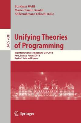 Unifying Theories of Programming: 4th International Symposium, UTP 2012, Paris, France, August 27-28, 2012, Revised Selected Papers