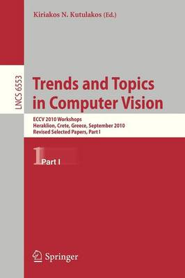 Trends and Topics in Computer Vision: ECCV 2010 Workshops, Heraklion, Crete, Greece, September 10-11, 2010, Revised Selected Papers, Part I