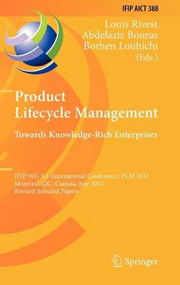 Product Lifecycle Management: Towards Knowledge-Rich Enterprises: IFIP WG 5.1 International Conference, PLM 2012, Montreal, QC, Canada, July 9-11, 2012, Revised Selected Papers