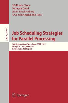 Job Scheduling Strategies for Parallel Processing: 16th International Workshop, JSSPP 2012, Shanghai, China, May 25, 2012. Revised Selected Papers