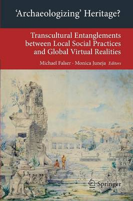 'Archaeologizing' Heritage?: Transcultural Entanglements between Local Social Practices and Global Virtual Realities