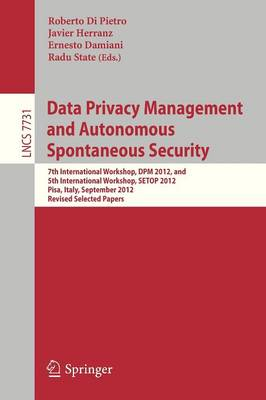 Data Privacy Management and Autonomous Spontaneous Security: 7th International Workshop, DPM 2012, and 5th International Workshop, SETOP 2012, Pisa, Italy, September 13-14, 2012. Revised Selected Papers