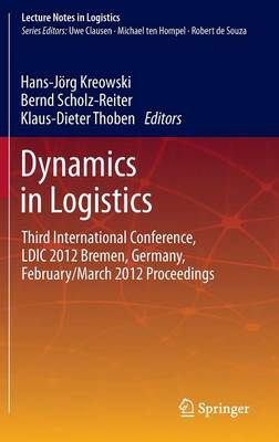 Dynamics in Logistics: Third International Conference, LDIC 2012 Bremen, Germany, February/March 2012 Proceedings