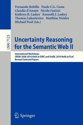 Uncertainty Reasoning for the Semantic Web II: International Workshops URSW 2008-2010 Held at ISWC and UniDL 2010 Held at Floc, Revised Selected Papers