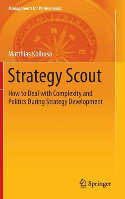 Strategy Scout: How to Deal with Complexity and Politics During Strategy Development