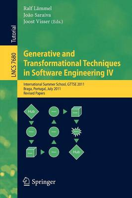 Generative and Transformational Techniques in Software Engineering IV: International Summer School, GTTSE 2011, Braga, Portugal, July 3-9, 2011, Revised and Extended Papers
