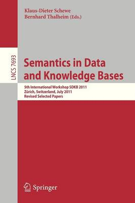 Semantics in Data and Knowledge Bases: 5th International Workshop SDKB 2011, Zurich, Switzerland, July 3, 2011, Revised Selected Papers