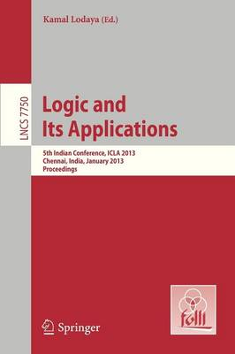 Logic and Its Applications: 5th International Conference, ICLA 2013, Chennai, India, January 10-12, 2013, Proceedings