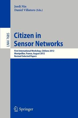 Citizen in Sensor Networks: First International Workshop, CitiSens 2012, Montpellier, France, August 27, 2012, Revised Selected Papers