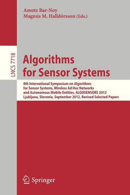 Algorithms for Sensor Systems: 8th International Symposium on Algorithms for Sensor Systems, Wireless Ad Hoc Networks and Autonomous Mobile Entities, ALGOSENSORS 2012, Ljubljana, Slovenia, September 13-14, 2012. Revised Selected Papers