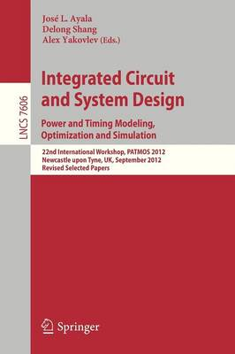 Integrated Circuit and System Design. Power and Timing Modeling, Optimization and Simulation: 22nd International Workshop, PATMOS 2012, Newcastle upon Tyne, UK, September 4-6, 2012, Revised Selected Papers
