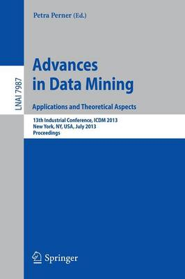 Advances in Data Mining: Applications and Theoretical Aspects: 13th Industrial Conference, ICDM 2013, New York, NY, USA, July 16-21, 2013. Proceedings