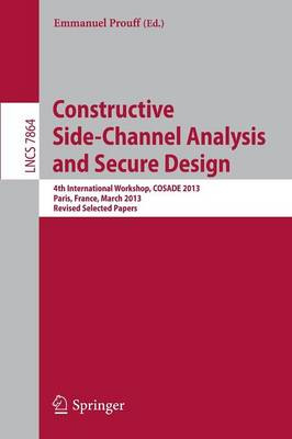 Constructive Side-Channel Analysis and Secure Design: 4th International Workshop, COSADE 2013, Paris, France, March 6-8, 2013, Proceedings