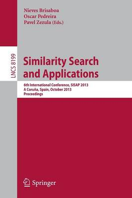 Similarity Search and Applications: 6th International Conference, SISAP 2013, A Coruna, Spain, October 2-4, 2013, Proceedings