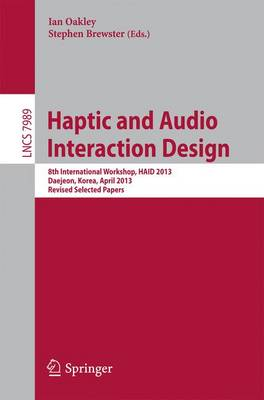 Haptic and Audio Interaction Design: 8th International Workshop, HAID 2013, Daejeon, Korea, April 18-19, 2013, Revised Selected Papers