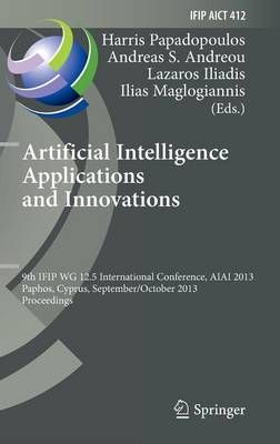 Artificial Intelligence Applications and Innovations: 9th IFIP WG 12.5 International Conference, AIAI 2013, Paphos, Cyprus, September 30 -- October 2, 2013, Proceedings