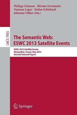 The Semantic Web: ESWC 2013 Satellite Events: ESWC 2013, Satellite Events, Montpellier, France, May 26-30, 2013, Revised Selected Papers
