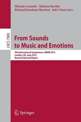 From Sounds to Music and Emotions: 9th International Symposium CMMR 2012, London, UK, June 19-22, 2012, Revised Selected Papers