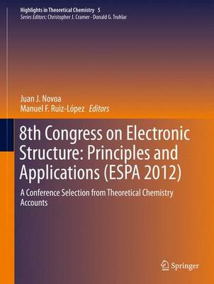 8th Congress on Electronic Structure: Principles and Applications (ESPA 2012): A Conference Selection from Theoretical Chemistry Accounts