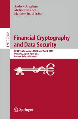 Financial Cryptography and Data Security: FC 2013 Workshops, USEC and WAHC 2013, Okinawa, Japan, April 1, 2013, Revised Selected Papers