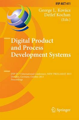 Digital Product and Process Development Systems: IFIP TC 5 International Conference, NEW PROLAMAT 2013, Dresden, Germany, October 10-11, 2013, Proceedings