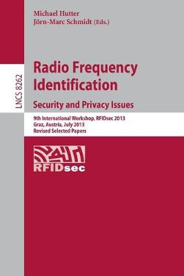 Radio Frequency Identification: Security and Privacy Issues: Security and Privacy Issues  9th International Workshop, RFIDsec 2013, Graz, Austria, July 9-11, 2013, Revised Selected Papers
