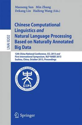 Chinese Computational Linguistics and Natural Language Processing Based on Naturally Annotated Big Data: 12th China National Conference, CCL 2013 and First International Symposium, NLP-NABD 2013, Suzhou, China, October 10-12, 2013, Proceedings