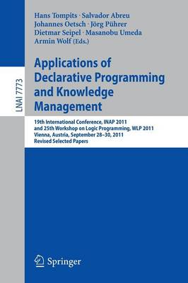 Applications of Declarative Programming and Knowledge Management: 19th International Conference, INAP 2011, and 25th Workshop on Logic Programming, WLP 2011, Vienna, Austria, September 28-30, 2011, Revised Selected Papers