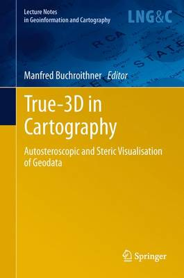 True-3D in Cartography: Autostereoscopic and Solid Visualisation of Geodata