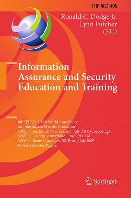 Information Assurance and Security Education and Training: 8th IFIP WG 11.8 World Conference on Information Security Education, WISE 8, Auckland, New Zealand, July 8-10, 2013, Proceedings, WISE 7, Lucerne, Switzerland, June 9-10, 2011, and WISE 6, Bento G
