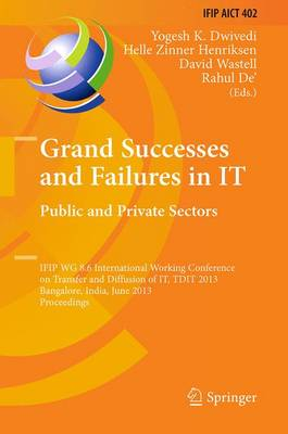 Grand Successes and Failures in IT: Public and Private Sectors: IFIP WG 8.6 International Conference on Transfer and Diffusion of IT, TDIT 2013, Bangalore, India, June 27-29, 2013, Proceedings