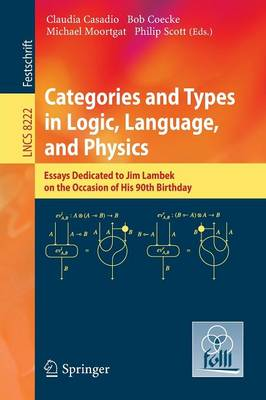 Categories and Types in Logic, Language, and Physics: Essays dedicated to Jim Lambek on the Occasion of this 90th Birthday