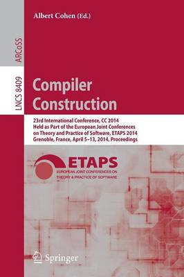 Compiler Construction: 23rd International Conference, CC 2014, Held as Part of the European Joint Conferences on Theory and Practice of Software, ETAPS 2014, Grenoble, France, April 5-13, 2014, Proceedings