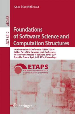 Foundations of Software Science and Computation Structures: 17th International Conference, FOSSACS 2014, Held as Part of the European Joint Conferences on Theory and Practice of Software, ETAPS 2014, Grenoble, France, April 5-13, 2014, Proceedings